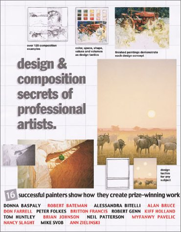 Design & Composition Secrets of Professional Artists: 16 Successful Painters Show How They Create Prize-Winning Work