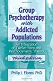 Group Psychotherapy with Addicted Populations, Philip J. Flores, 0789035308