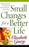 Small Changes for a Better Life, Elizabeth George, 0736917292
