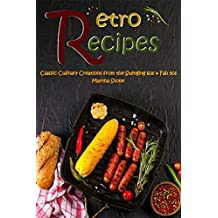 Retro Recipes: Classic Culinary Creations from the Swinging 60s & Fab 50s
