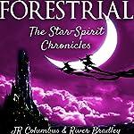 Forestrial: The Star-Spirit Chronicles | J.R. Columbus,River Bradley