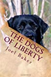 The Dogs of Liberty, Joel K. Baker, 1494772019
