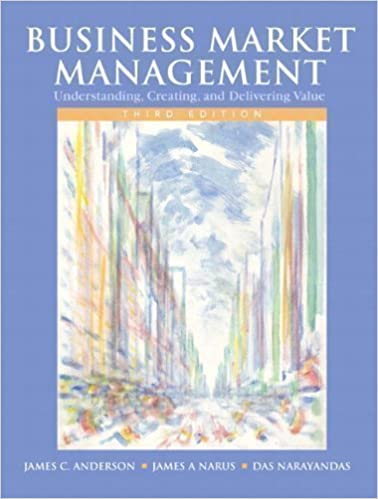 Business Market Management: Understanding, Creating, and Delivering Value (3rd Edition) 3rd (third) Edition by Anderson, James C., Narus, James A., Narayandas, Das [2008]