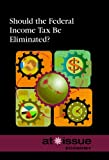 Should the Federal Income Tax Be Elimintated?, , 0737762012