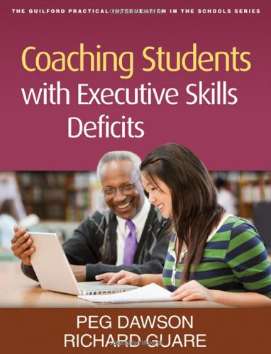 Coaching Students with Executive Skills Deficits (The Guilford Practical Intervention in the Schools Series)