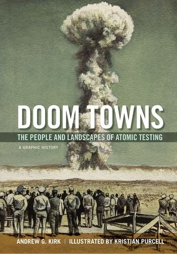 Doom Towns: The People and Landscapes of Atomic Testing, A Graphic History (Graphic History Series) cover
