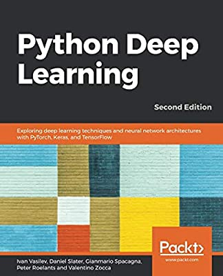 Python Deep Learning: Exploring deep learning techniques and neural network architectures with PyTorch, Keras, and TensorFlow, 2nd Edition