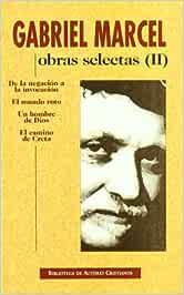 Obras selectas de Gabriel Marcel. II: De la negación a la