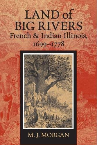 Land of Big Rivers: French and Indian Illinois, 1699-1778 (Shawnee Books)