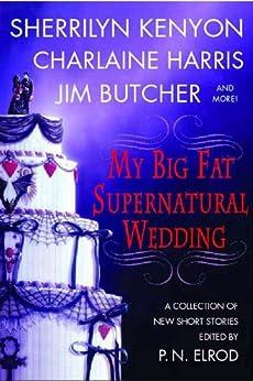 My Big Fat Supernatural Wedding (The Southern Vampire Mysteries Series Book 4) by [Elrod, P. N., Kenyon, Sherrilyn, Harris, Charlaine, Banks, L. A., Butcher, Jim, Caine, Rachel, Friesner, Esther M., Handeland, Lori, Krinard, Susan]