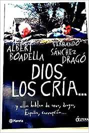 DIOS LOS CRÍA... Y ELLOS HABLAN DE SEXO, DROGAS, ESPAÑA, CORRUPCIÓN...: Amazon.es: BOADELLA, Albert SÁNCHEZ DRAGÓ, Fernando: Libros