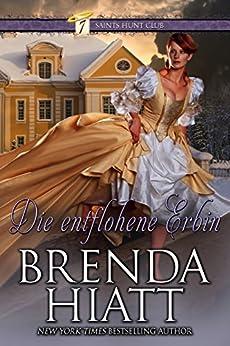 Die entflohene Erbin (Der Jagdclub der Sieben Heiligen 2) (German Edition) by [Hiatt, Brenda]