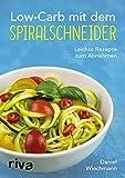 Low-Carb mit dem Spiralschneider: Leichte Rezepte zum Abnehmen (German Edition)