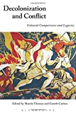 img - for Decolonization and Conflict: Colonial Comparisons and Legacies book / textbook / text book