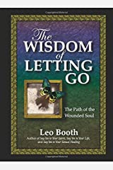 The Wisdom of Letting Go: The Path of the Wounded Soul Paperback