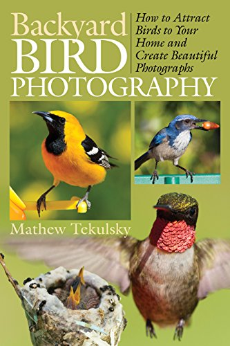 (Backyard Bird Photography: How to Attract Birds to Your Home and Create Beautiful Photographs)
