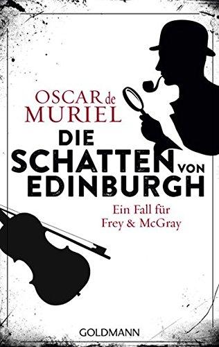 Die Schatten von Edinburgh: Ein Fall für Frey und McGray 1 Taschenbuch – 20. Februar 2017 Oscar de Muriel Peter Beyer Goldmann Verlag 3442485053