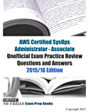 AWS Certified SysOps Administrator - Associate Unofficial Exam Practice Review Questions and Answers: 2015/16 Edition