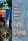 img - for What You Should Know About World Religions book / textbook / text book