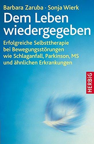 dem-leben-wiedergegeben-erfolgreiche-selbsttherapie-bei-bewegungsstrungen-wie-schlaganfall-parkinson-ms-und-hnlichen-erkrankungen