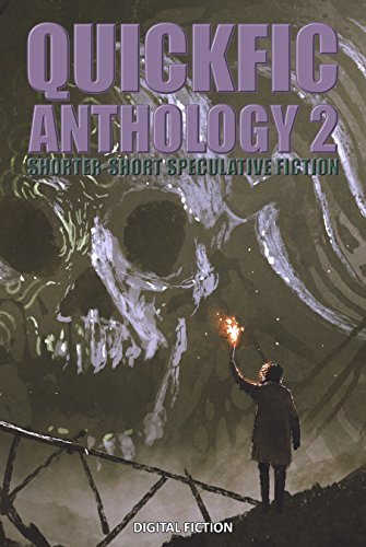 Quickfic Anthology 2: Shorter-Short Speculative Fiction (Quickfic from Digital Fiction)