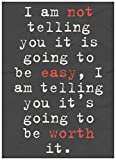 I Am Not Telling You It Is Going To Be Easy I Am Telling You It's Going To Be Worth It Quote Chalkboard Inspirational Motivational Sign