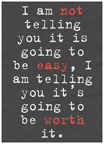 I Am Not Telling You It Is Going To Be Easy It's Going To Be Worth It Sign