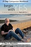 img - for Begin with Yes - 21 Day Companion Workbook by Paul S Boynton (2015-06-30) book / textbook / text book