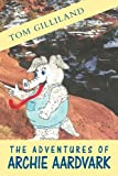 The Adventures of Archie Aardvark, Tom Gilliland, 1469179571