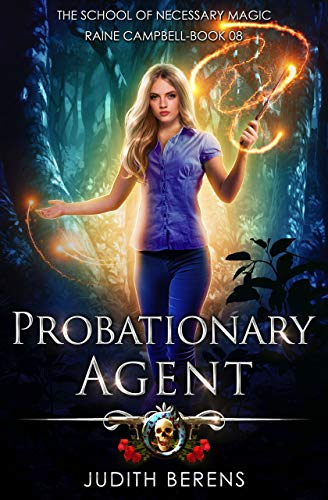 - Probationary Agent: An Urban Fantasy Action Adventure (School of Necessary Magic Raine Campbell Book 8)