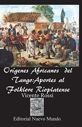 Origenes Africanos del Tango:Aportes al Folklore Rioplatense  [Rossi, Vicente - Rodriguez Ph.D., Angel] (Tapa Blanda)