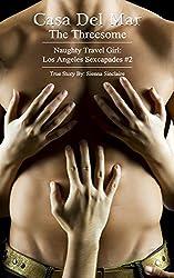 Casa Del Mar - The Threesome (Naughty Travel Girl: Los Angeles Sexcapades Book 1)