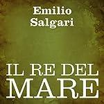 Il re del mare [The Sea King] | Emilio Salgari