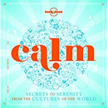 Lonely Planet Calm (mini edition) 1st Ed.: Secrets to Serenity from the Cultures of the World