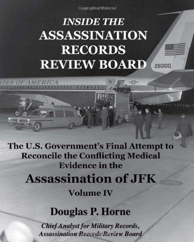 Download By Douglas P. Horne - Inside the Assassination Records Review Board: The U.S. Government's Final Attempt to Reconcile the Conflicting Medical Evidence in the Assassination (10/25/09) pdf epub