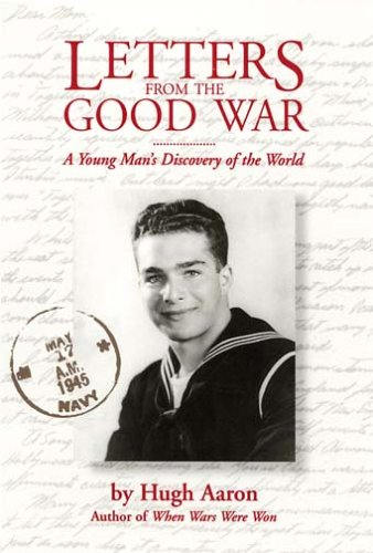 Book: Letters from the Good War - A Young Man's Discovery of the World by Hugh Aaron