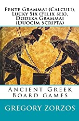 Pente Grammai (Calculi), Lucky Six (Felix Sex), Dodeka Grammai (Duocim Scripta): Ancient Greek Board Games (Greek Edition)
