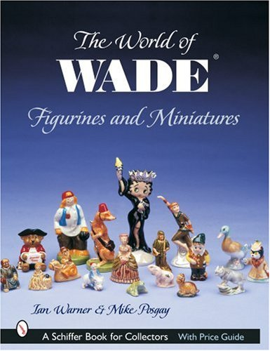 The World of Wade Figurines And Miniatures (Schiffer Book for Collectors)