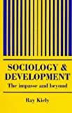 The Sociology Of Development: The Impasse And Beyond (Cambridge Studies in Work & Social Inequality), Kiely  Ray, Ray Kiely University of East London., 1857281969