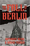 The Fall of Berlin, Anthony Read and David Fisher, 0306806193
