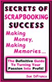 Secrets of Scrapbooking Success, Sue DiFranco, 0967613884