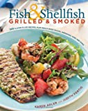 Fish & Shellfish, Grilled & Smoked: 300 Foolproof Recipes for Everything from Amberjack to Whitefish, Plus Really Good Rubs, Marvelous Marinades, Sassy Sauces, and Sumptuous Sides (Non)