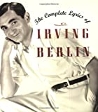 The Complete Lyrics of Irving Berlin, Robert Kimball, 1557836817