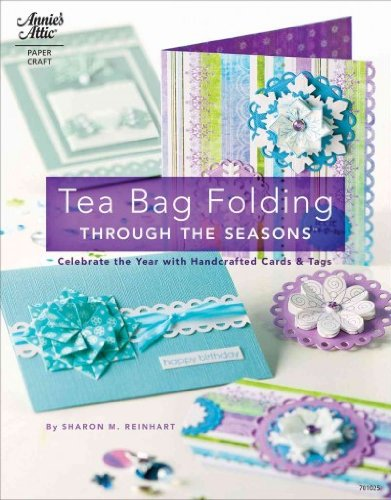 Tea Bag Folding Through the Seasons: Celebrate the Year with Handcrafted Cards & Tags [ TEA BAG FOLDING THROUGH THE SEASONS: CELEBRATE THE YEAR WITH HANDCRAFTED CARDS & TAGS BY Reinhart, Sharon M. ( Author ) Jun-06-2011
