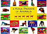 A Yoga Parade of Animals: A First Fun Picture Book on Yoga