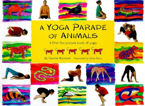 A Yoga Parade Of Animals First Fun Picture Book On Pauline Mainland Chris Perry 9781901881653 Amazon Books