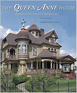 The Queen Anne House Americas Victorian Vernacular Janet W Foster 9780810930858 Amazon Books
