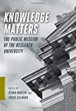 Knowledge Matters : The Public Mission of the Research University, , 0231151144