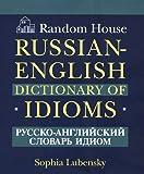 Random House Russian-English Dictionary of Idioms, Sophia Lubensky and RH Disney Staff, 0679405801