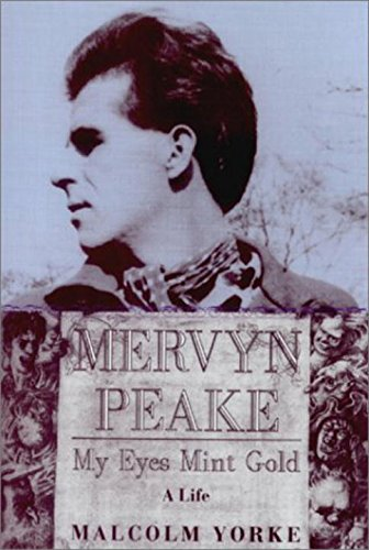 Mervyn Peake, a Life: My Eyes Mint Gold